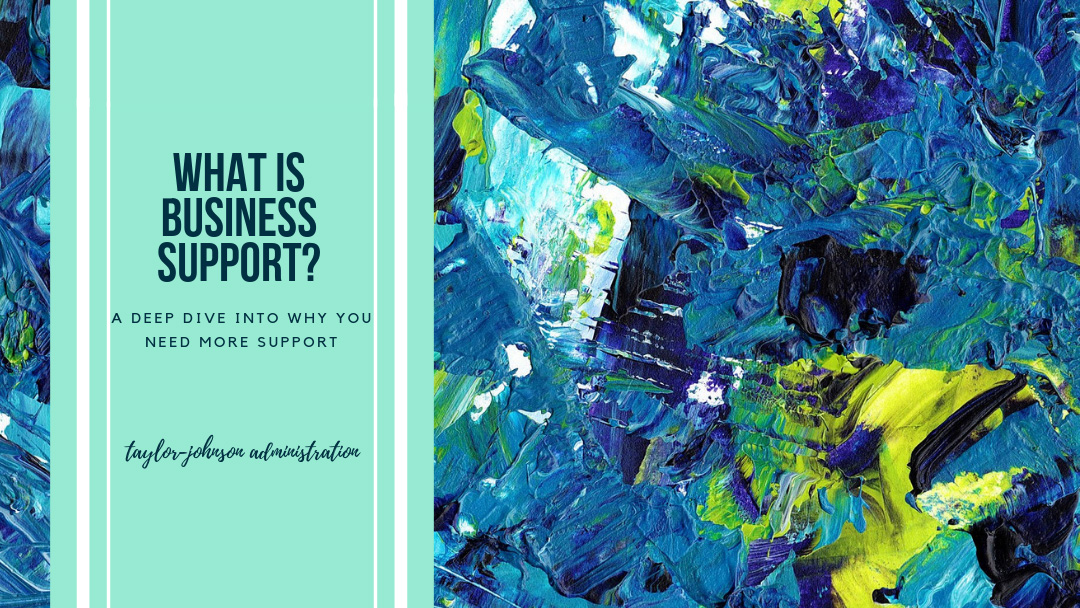 what is business support on a painted blue and green background. Exploring what a virtual assistant is and what you can do to get support in your business