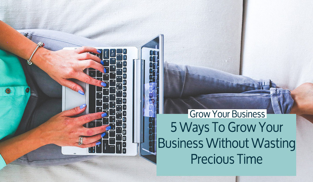 5 Ways To Focus On Your Business Growth Without Wasting More Time + Pulling Your Hair Out
