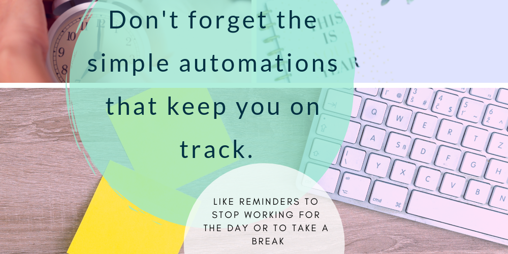 clocks and organization images in the background. text overlay says don't forget the simple automations that keep you on track such as reminders to stop working for the day or to take a break  taylorjohnson administration image found on post about workflow and automation customization for small business