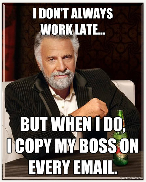 Guy leaning forward with alcohol in front of him. Text reads: I don't always work late... but when I do, I copy my boss on every email