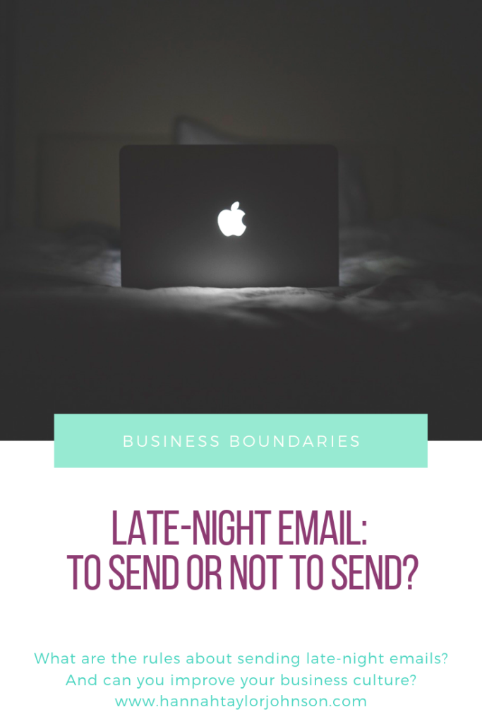 late-night email: to send or not to send? Assessing business boundaries and improving your business culture.