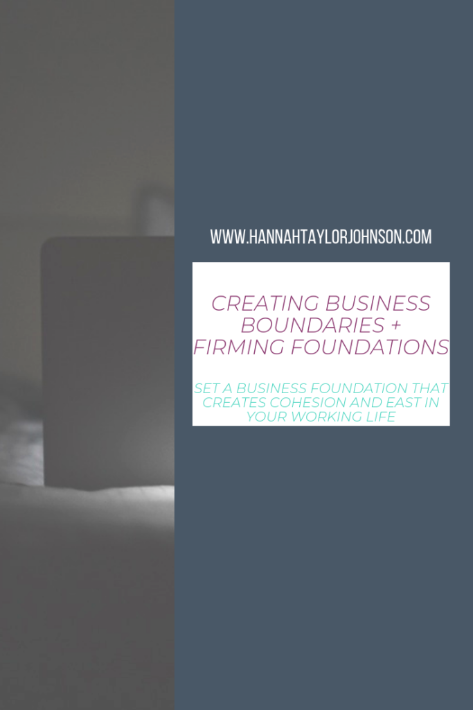 pinterest image: www.hannahtaylorjohnson.com creating business boundaries and firming foundations.  Set a business foundation that creates cohesion and ease in your working life.