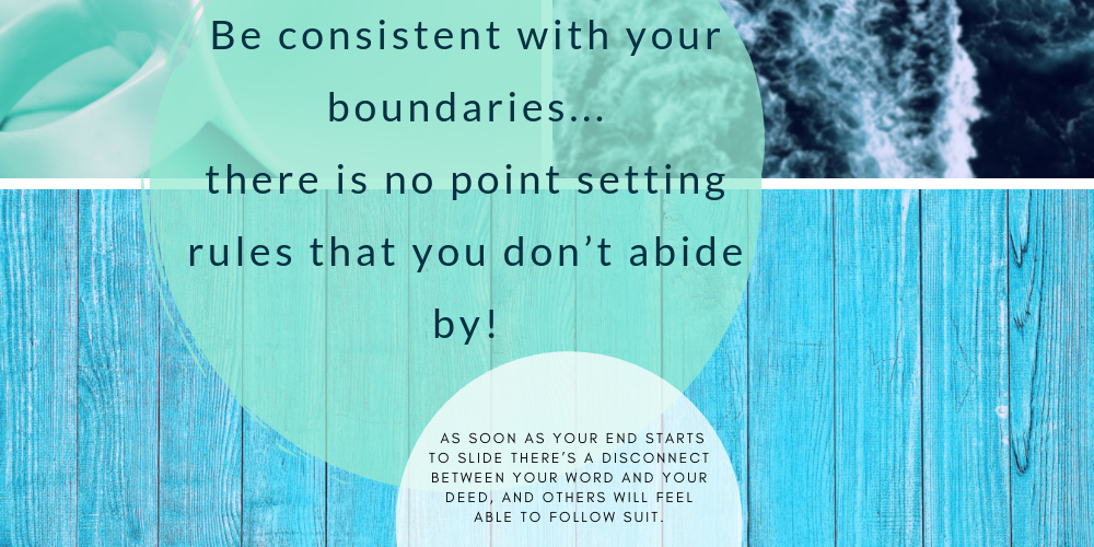 "quote image: "" be consistent with your boundaries...there is no point setting rules that you don't abide by. As soon as your end starts to slide there's a disconnect between your word and your deed, and others will feel able to follow suit."""